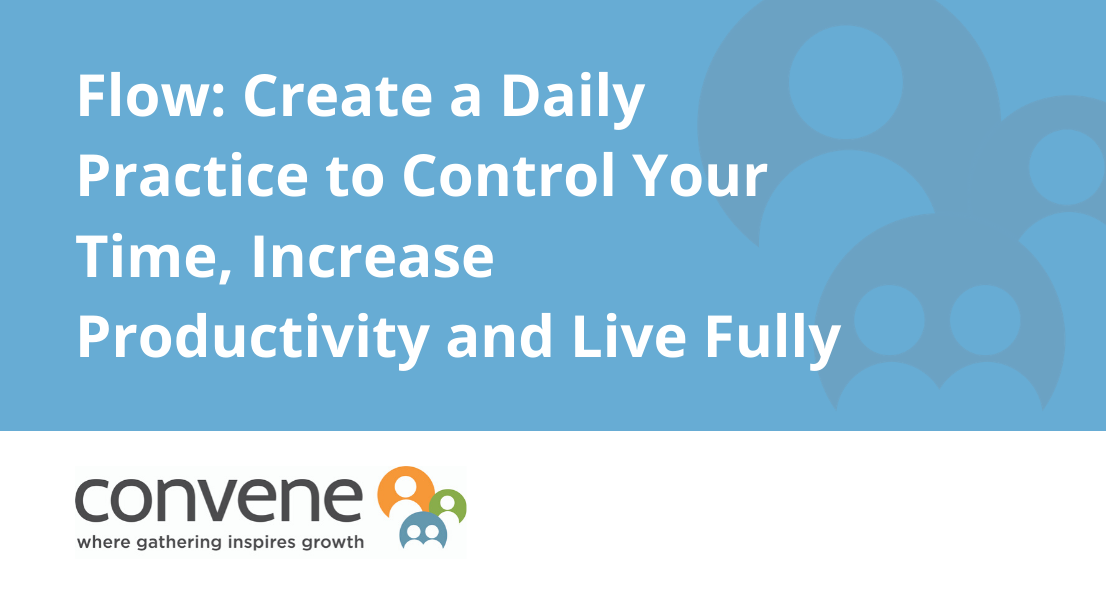 Flow: Create a Daily Practice to Control Your Time, Increase Productivity and Live Fully