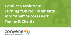 "Conflict Resolution: Turning ""Oh No!"" Moments into ""Aha!"" Success with Teams and Clients"