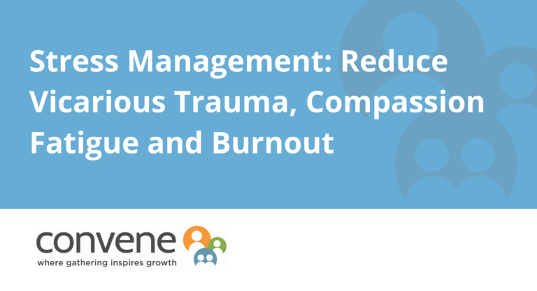 Stress Management: Reduce Vicarious Trauma, Compassion Fatigue and Burnout