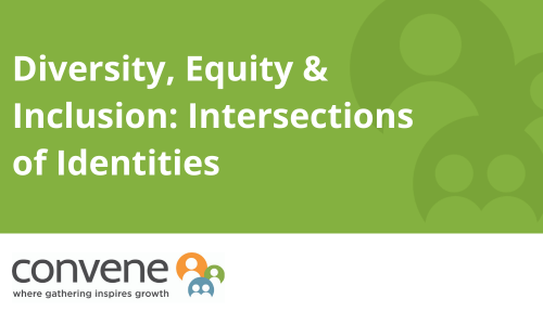 Diversity, Equity and Inclusion: Intersections of Identities