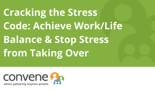 Cracking the Stress Code: Achieve Work/Life Balance and Stop Stress from Taking Over