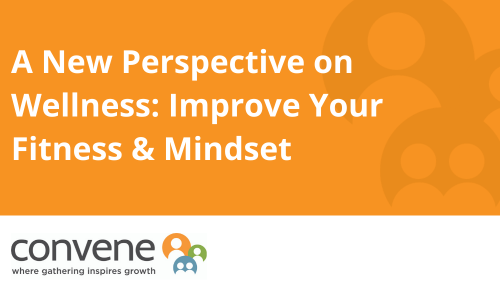 A New Perspective on Wellness: Improve Your Fitness and Mindset