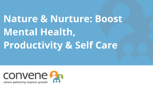 Nature and Nurture: Boost Mental Health, Productivity and Self Care