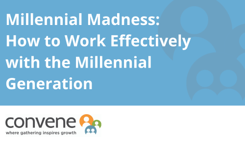 Millennial Madness: How to Work Effectively with the Millennial Generation