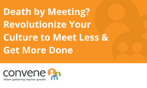 Death by Meeting: Revolutionize Your Culture to Meet Less and Get More Done