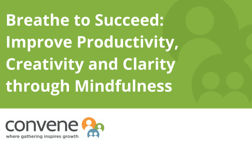 Breathe to Succeed: Improve Productivity, Creativity and Clarity through Mindfulness