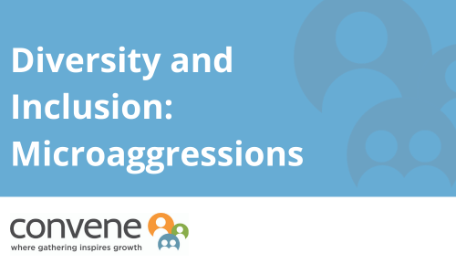 Diversity and Inclusion: Microaggressions