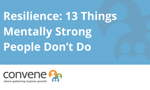 Resilience: 13 Things Mentally Strong People Don't Do