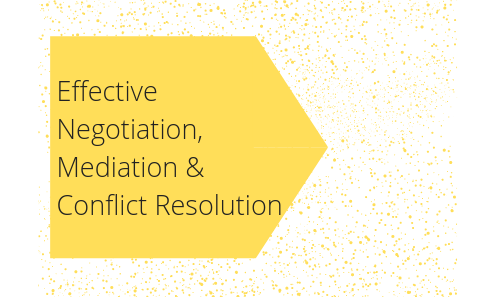 Effective Negotiation, Mediation, and Conflict Resolution